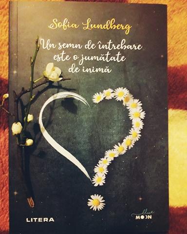 """Recenzie: """"Un semn de întrebare este o jumătate de inimă"""" de Sofia Lundberg"""