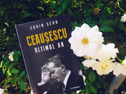 """Recenzie: """"Ceauşescu, Ultimul an"""" de Sorin Şerb"""