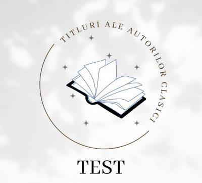 Test – Titluri ale autorilor clasici