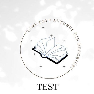 TEST – Recunoaște autorul din descriere